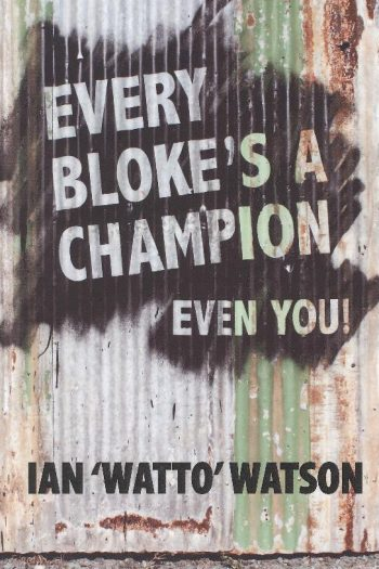 EVERY BLOKE'S A CHAMPION EVEN Y0U
