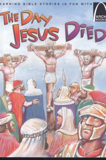 ARCH BOOKS : THE DAY JESUS DIED