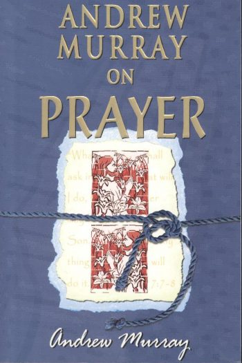 ANDREW MURRAY ON PRAYER