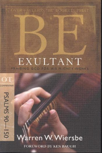 BE SERIES:BE EXULTANT PSALMS 90-150
