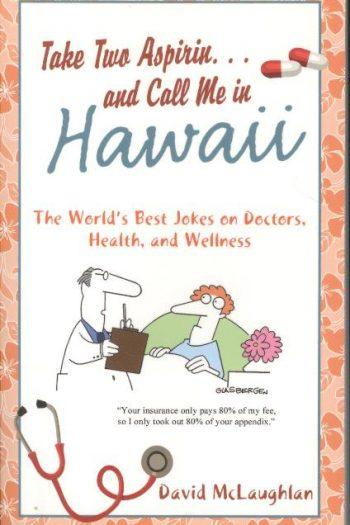 TAKE TWO ASPIRIN…AND CALL ME IN HAWAII