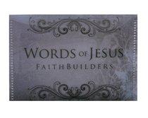 FAITHBUILDERS:WORDS OF JESUS