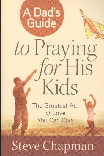 DAD'S GUIDE TO PRAYING FOR HIS KIDS, A