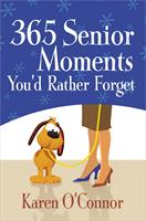 365 SENIOR MOMENTS YOU'D RATHER