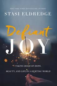 DEFIANT JOY: TAKING HOLD OF HOPE, BEAUTY