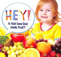 HEY IS THAT HOW GOD MADE FRUIT?