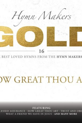 HYMN MAKERS GOLD:HOW GREAT THOU ART