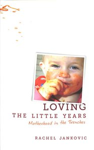 LOVING THE LITTLE YEARS: MOTHERHOOD