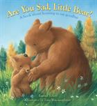 ARE YOU SAD, LITTLE BEAR?