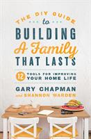 DIY GUIDE TO BUILDING  FAMILY THAT LASTS