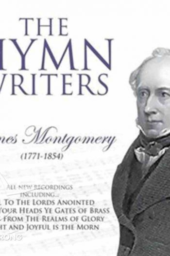 JAMES MONTGOMERY-THE HYMN WRITERS CD