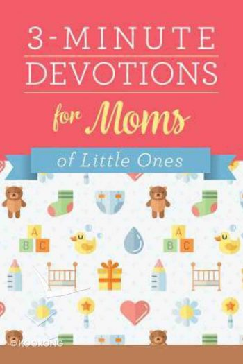 3 MINUTE DEVOTIONS FOR MOMS OF LITTLE ON