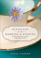 BLESSINGS FOR THE MORNING & EVENING